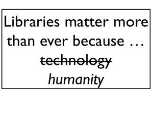Libraries matter because humanity