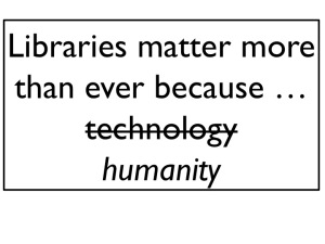 Libraries matter because humanity